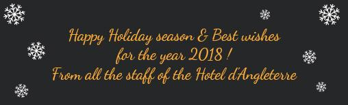 Happy holiday season & Best wishes for the year 2018! From all the staff of the Hotel d'Angleterre